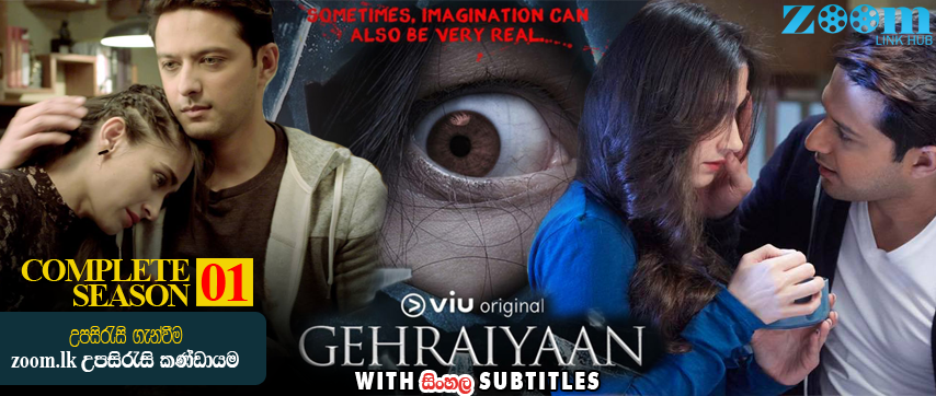 Gehraiyaan (2017) Hindi Complete 10 Episodes With Sinhala Subtitles